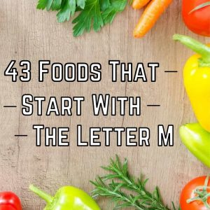 43 Foods that start with the Letter M
